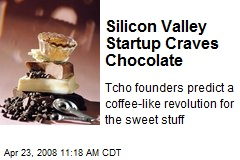Silicon Valley Startup Craves Chocolate