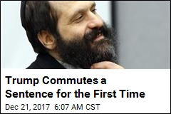 Trump Commutes Sentence for First Time