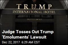 Judge Chucks Out 'Emoluments' Lawsuit Against Trump