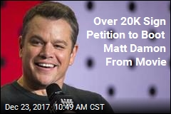 Over 20K Sign Petition to Boot Matt Damon From Movie