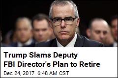 Trump Slams Deputy FBI Director's Plan to Retire