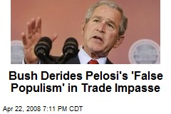Bush Derides Pelosi's 'False Populism' in Trade Impasse