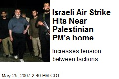 Israeli Air Strike Hits Near Palestinian PM's home