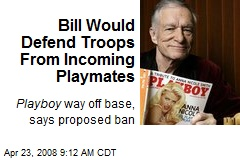 Bill Would Defend Troops From Incoming Playmates