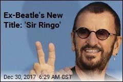 Ex-Beatle's New Title: 'Sir Ringo'