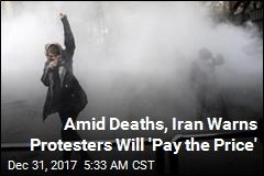 Amid Deaths, Iran Warns Protesters Will 'Pay the Price'