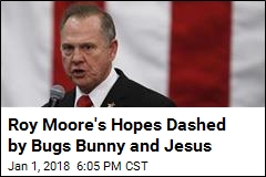 Roy Moore's Hopes Dashed by Bugs Bunny and Jesus