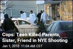 Cops: Teen Killed Parents, Sister, Friend in NYE Shooting