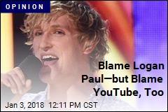 Blame Logan Paul—but Blame YouTube, Too