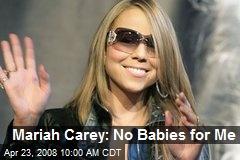 Mariah Carey: No Babies for Me