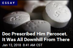 Doc Prescribed Him Percocet. It Was All Downhill From There