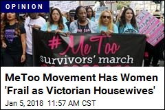 Women Being 'Frail as Victorian Housewives' Hurts #MeToo