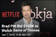 Brad Pitt Bid $120,000 to Watch Game of Thrones