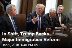 In Shift, Trump Backs Major Immigration Reform
