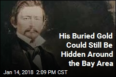 His Buried Gold Could Still Be Hidden Around the Bay Area