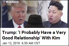 Trump: 'I Probably Have a Very Good Relationship' With Kim