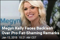 Megyn Kelly Faces Backlash Over Pro-Fat-Shaming Remarks