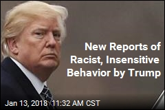 New Reports of Racist, Insensitive Behavior by Trump