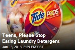 Teens, Please Stop Eating Laundry Detergent