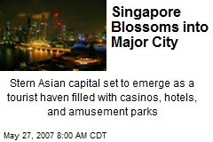 Singapore Blossoms into Major City