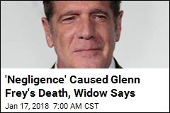 'Negligence' Caused Glenn Frey's Death, Widow Says