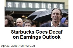 Starbucks Goes Decaf on Earnings Outlook