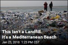 This Isn't a Landfill. It's a Mediterranean Beach