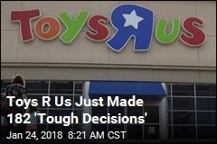 Toys R Us Just Made 182 'Tough Decisions'
