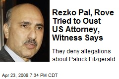 Rezko Pal, Rove Tried to Oust US Attorney, Witness Says