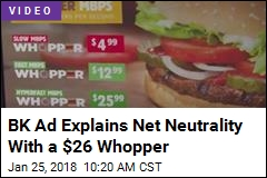 BK Ad Explains Net Neutrality With a $26 Whopper