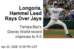Longoria, Hammel Lead Rays Over Jays