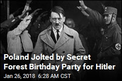 Poland Jolted by Secret Forest Birthday Party for Hitler