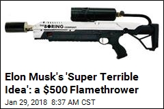 Elon Musk's 'Super Terrible Idea': a $500 Flamethrower