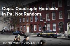 Cops: No Suspects in Pa. Quadruple Murder