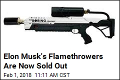 Elon Musk Has $10M to Burn Thanks to $500 Flamethrowers