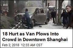 18 Hurts as Van Plows Into Shanghai Pedestrians