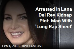 Arrested in Lana Del Rey Kidnap Plot: Man With 'Long Rap Sheet'