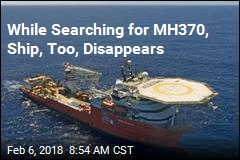 While Searching for MH370, Ship, Too, Disappears