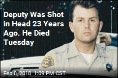 Deputy Was Shot in Head 23 Years Ago. He Died Tuesday