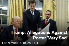 Trump: Allegations Against Porter 'Very Sad'