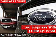 Ford Surprises With $100M Q1 Profit