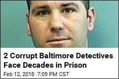 2 Corrupt Baltimore Detectives Face Decades in Prison