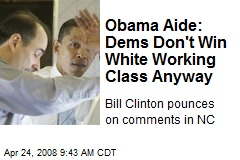 Obama Aide: Dems Don't Win White Working Class Anyway