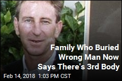 Family Who Buried Wrong Man Now Says There's 3rd Body