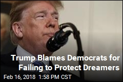 Trump Blames Democrats for Failing to Protect Dreamers