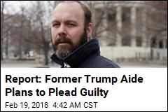 Report: Former Trump Aide Plans to Plead Guilty