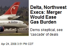 Delta, Northwest Execs: Merger Would Ease Gas Burden
