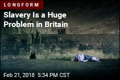 Slavery Is a Huge Problem in Britain