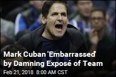 Mark Cuban 'Embarrassed' by Damning Exposé of Team