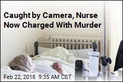 Caught by Camera, Nurse Now Charged With Murder